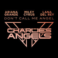 Ariana Grande & Miley Cyrus feat. Lana Del Rey - Dont Call Me Angel