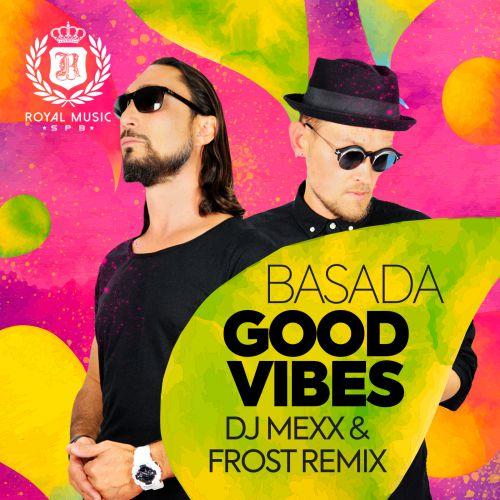 Basada - Good Vibes (Dj Mexx and Frost Radio Remix)