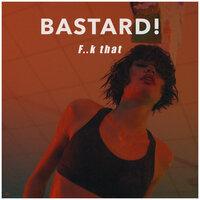 Bastard! - F..K That