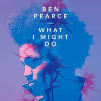 Ben Pearce - What I Might Do (Club Mix)