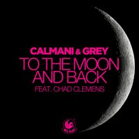 Calmani & Grey feat. Chad Clemens - To the Moon and Back