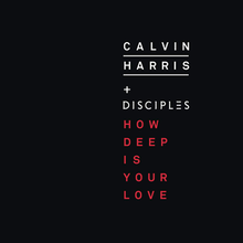 Calvin Harris feat. Disciples - How Deep Is Your Love