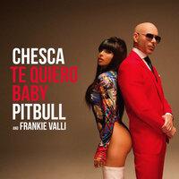 Chesca feat. Pitbull & Frankie Valli - Te Quiero Baby (I Love You Baby)