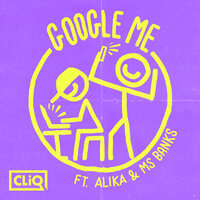 Cliq feat. Alika & Ms Banks - Google Me