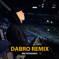 Dabro remix - Bre Petrunko