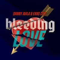 Danny Avila feat. Ekko City - Bleeding Love