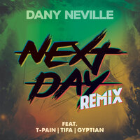 Dany Neville feat. T-Pain & Gyptian & Tifa - Next Day (Remix)