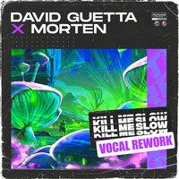 David Guetta & MORTEN - Kill Me Slow (Vocal Rework)