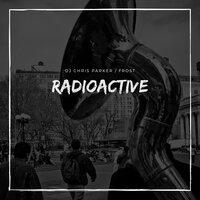 DJ Chris Parker & Frost - Radioactive