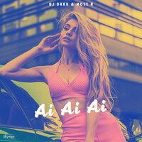 DJ Dark & Mose N - Ai Ai Ai (Radio Edit)