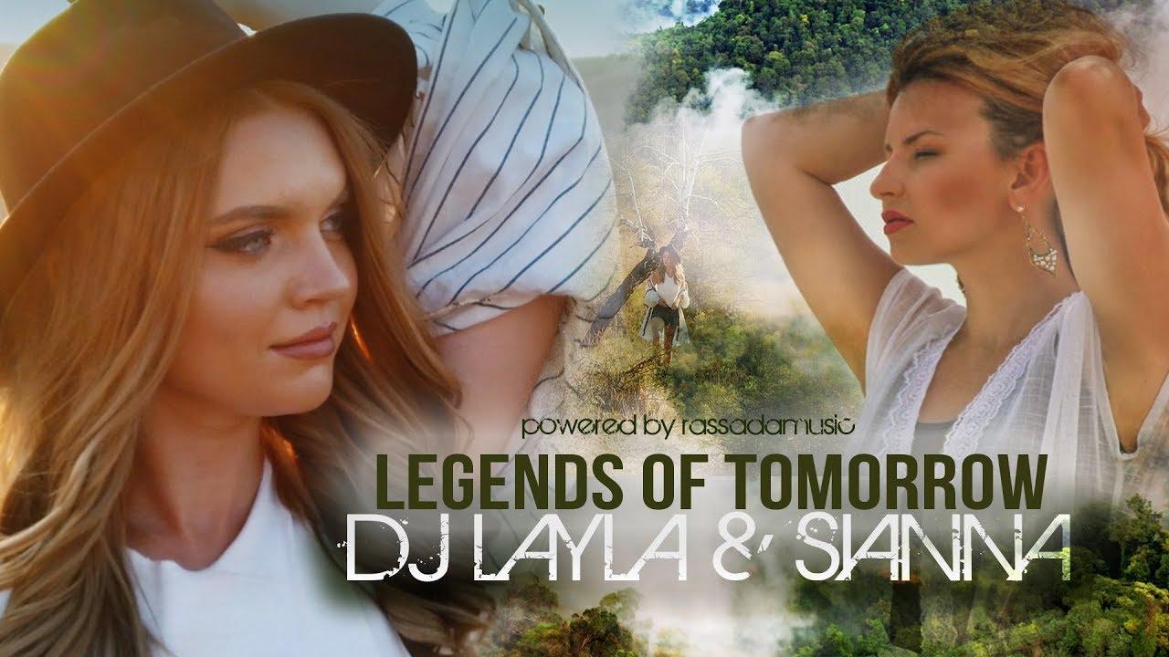 Dj Layla & Sianna - Legends Of Tomorrow