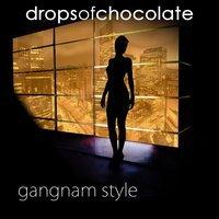 DROPS OF CHOCOLATE - Gangnam Style