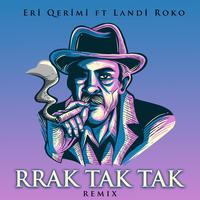 Eri Qerimi & Landi Roko feat. Albert Sula - Rrak Tak Tak (Remix)
