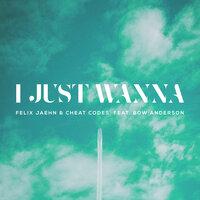 Felix Jaehn feat. Cheat Codes, Bow Anderson - I Just Wanna