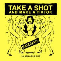 Flo Rida & Lil Jon feat. Nategawd - Take a Shot and Make a TikTok