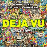 Gabry Ponte & Proyecto Fenomeno feat. Deivys - Déjà Vu