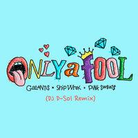 Galantis & Ship Wrek feat. Pink Sweat$ - Only A Fool (DJ D-Sol Remix)