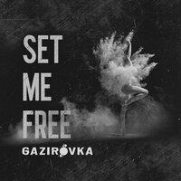 GAZIROVKA - Set Me Free
