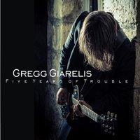 Gregg Giarelis - Five Years of Trouble