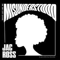 Jac Ross - Don't Let Me Be Misunderstood