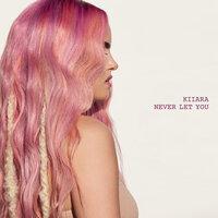 Kiiara - Never Let You