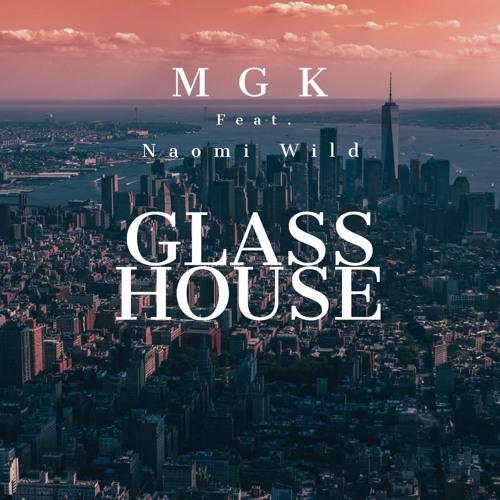 Machine Gun Kelly - Glass House (feat. Naomi Wild)