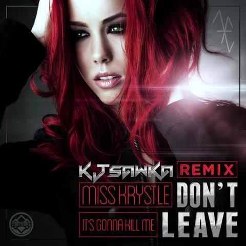 Miss Krystle - Dont Leave (Its Gonna Kill Me) (Kj Sawka Remix)