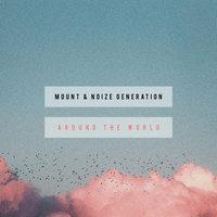Mount feat. Noize Generation - Around The World