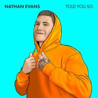 Nathan Evans - Told You So