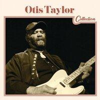 Otis Taylor feat. Cassie Taylor - Ten Million Slaves