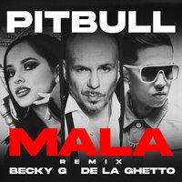 Pitbull feat.Becky G & De La Ghetto - Mala (Remix)
