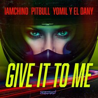 Pitbull & Yomil y el Dany feat. IAMCHINO - Give It To Me
