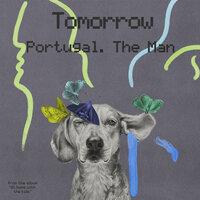Portugal. The Man - Tomorrow