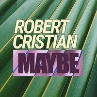 Robert Cristian - Maybe