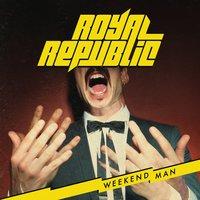 Royal Republic - Weekend-Man
