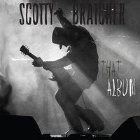 Scotty Bratcher - Tables Turn and Bridges Burn