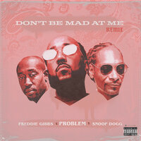 Snoop Dogg feat. Freddie Gibbs & Problem - Don't Be Mad At Me (Remix)