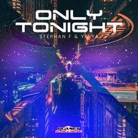 Stephan F & Ya-Ya - Only Tonight (Radio Edit)
