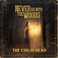 The Cog is Dead - Never Go into the Woods