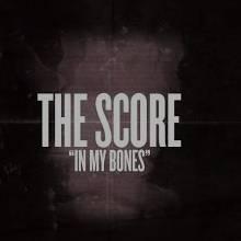 The Score - In My Bones