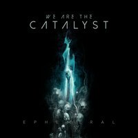 We Are The Catalyst - Dust