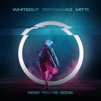 Whiteout & Depdramez & MITTI - Now You're Gone
