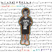Wrabel feat. Kesha - Since i was young (Daniel Allan Remix)